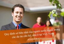 Điều kiện, quy định khi người nước ngoài sở hữu căn hộ, nhà ở tại Việt Nam