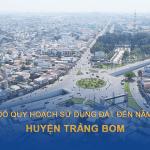 Bản đồ quy hoạch sử dụng đất huyện Trảng Bom cập nhật mới nhất