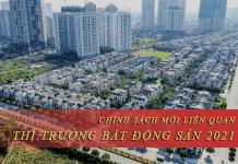 Những chính sách thay đổi liên quan đến thị trường bất động sản năm 2021