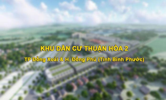 Khu dân cư Thuận Hòa 2 nằm tại TP Đồng Xoài và Huyện Đồng Phú (Bình Phước)