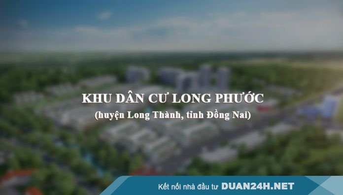 Khu dân cư Long Phước (huyện Long Thành, tỉnh Đồng Nai)