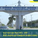 Quy hoạch khu công nghiệp tỉnh Hậu Giang giai đoạn 2021 - 2030